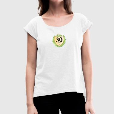 thirty now thirty laurel wreath 30th birthday - Women's T-Shirt with rolled up sleeves