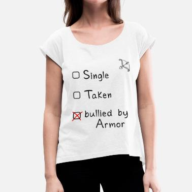Bullying Single, Taken or bullied by Armor? - Women's T-Shirt with rolled up sleeves