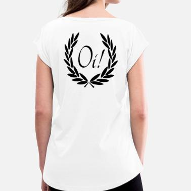 Oi Skinhead Oi! - Women's T-Shirt with rolled up sleeves