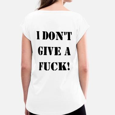 Dont I DO NOT GIVE A FUCK - Women's T-Shirt with rolled up sleeves