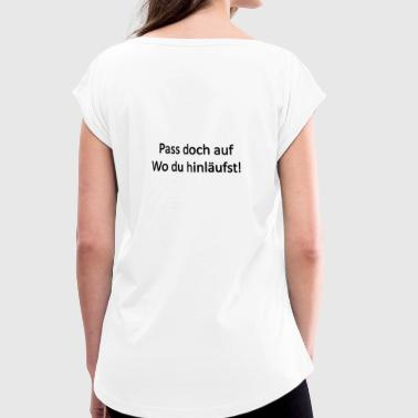 Watch Out Watch out! - Women's T-Shirt with rolled up sleeves