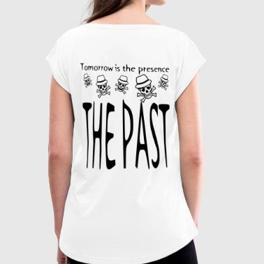 Presence Tomorrow is the presence the past - Women's T-Shirt with rolled up sleeves