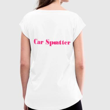 Car spotter - Women's T-Shirt with rolled up sleeves
