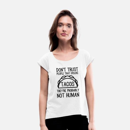 Trust T-Shirts - Don't trust people that dislike tacos. Not human - Women's Rolled Sleeve T-Shirt white