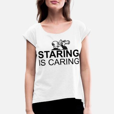 Erotic Joke Stare is love! Stalking humor joke gift - Women's T-Shirt with rolled up sleeves
