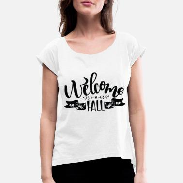 Rain Welcome in the fall - Women's Rolled Sleeve T-Shirt