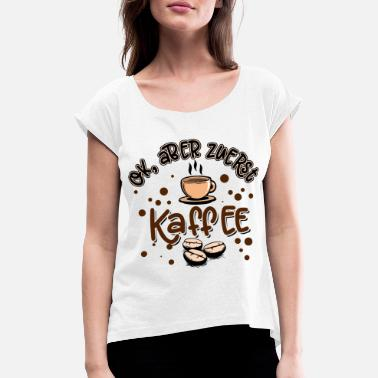 Ok But First Coffee Coffee - OK but first coffee - Women's T-Shirt with rolled up sleeves