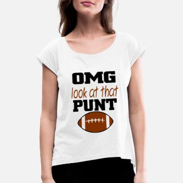 Punt OMG Look At That Punt - Women's Rolled Sleeve T-Shirt
