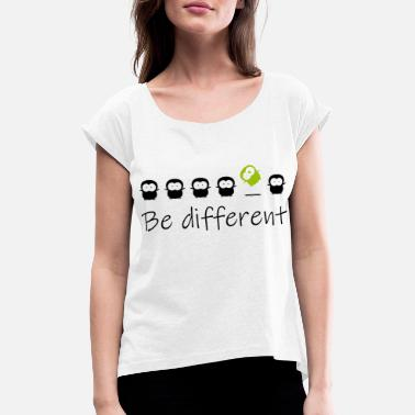 Be Different be different - Frauen T-Shirt mit gerollten Ärmeln