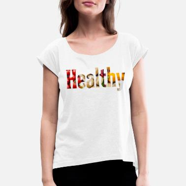 Healthy Eating Healthy eating vegetables deliciously healthy - Women's Rolled Sleeve T-Shirt