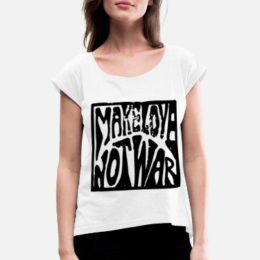 Making Love Make love was not, love makes no war - Women's T-Shirt with rolled up sleeves