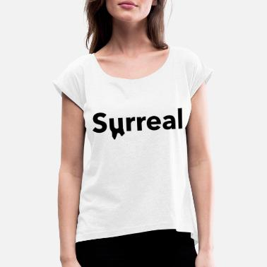 Surrealism Surreal - Women's Rolled Sleeve T-Shirt