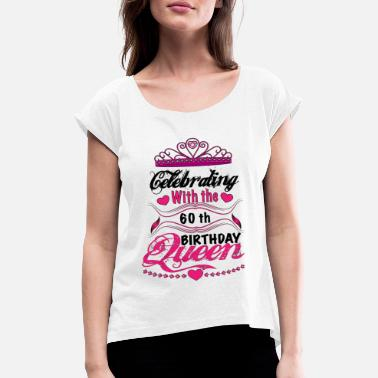 Celebrating With the 60th Birthday Queen - Women's Rolled Sleeve T-Shirt