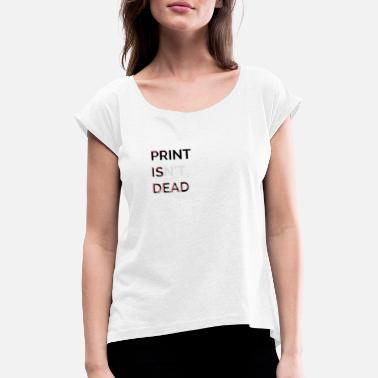 Nt Print is (nt) Dead - Women's Rolled Sleeve T-Shirt