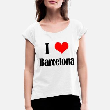 I Love Barcelona I love Barcelona - Women's Rolled Sleeve T-Shirt