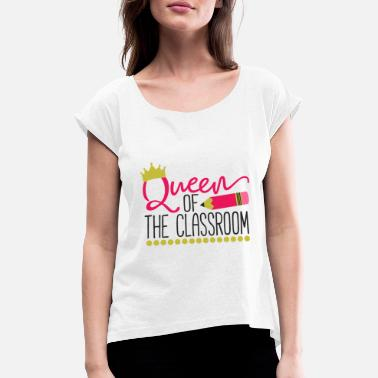 Classroom Queen of the Classroom - Women's Rolled Sleeve T-Shirt