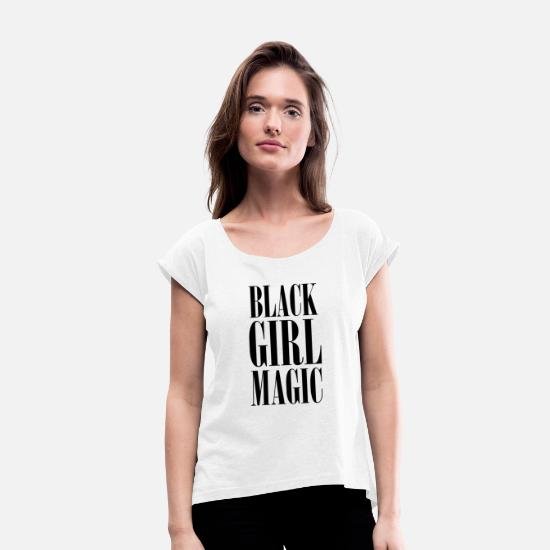 Love T-Shirts - black girl magic - Women's Rolled Sleeve T-Shirt white