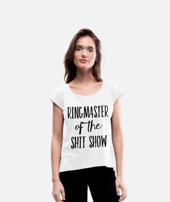 Spoke Genie T-Shirts - Ringmaster of the Shit Show - Women's Rolled Sleeve T-Shirt white