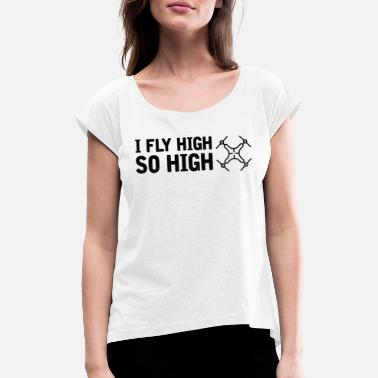 So Fly Fly High So High Drone Lover - T-shirt med upprullade ärmar dam