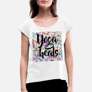 Healing yoga heals - Women's T-Shirt with rolled up sleeves