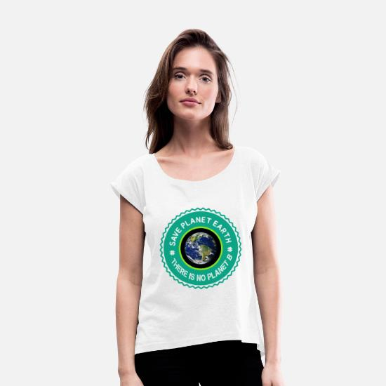 Save The World T-Shirts - Europe Save the planet there is no planet B - Women's Rolled Sleeve T-Shirt white