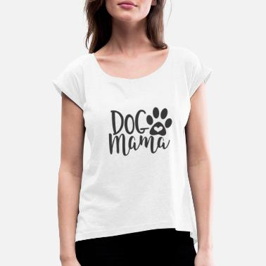 Mama Dog Mama - Women's Rolled Sleeve T-Shirt
