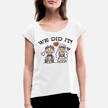 Just Did It Just Married We Did It - Vrouwen T-shirt met opgerolde mouwen