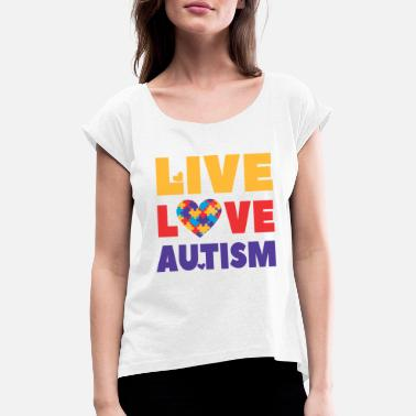 Autism Teacher Autism Awareness, Live Love Autism, teacher, month - Women's T-Shirt with rolled up sleeves