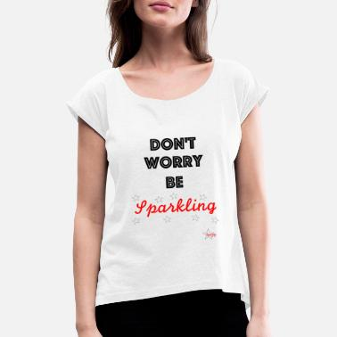 Sparkle Be Sparkling - Women's Rolled Sleeve T-Shirt
