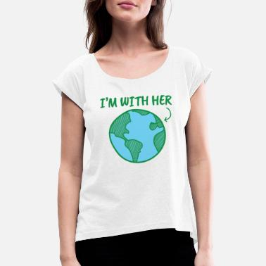 Climate Change earth Day I'm With Her - Women's Rolled Sleeve T-Shirt