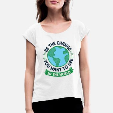 Climate Cool Earth Day Design Be the Change - Women's Rolled Sleeve T-Shirt