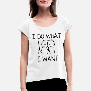 What I do what I want cat funny sayings - Women's Rolled Sleeve T-Shirt