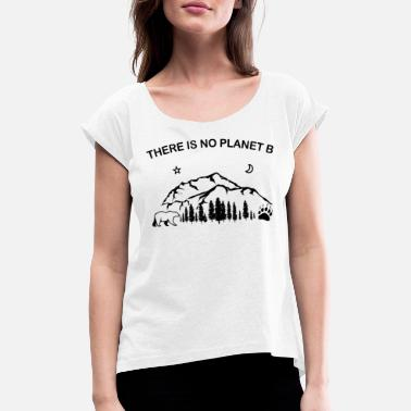 There is No Planet B Shirt Bear Mountains Trees - Women's Rolled Sleeve T-Shirt