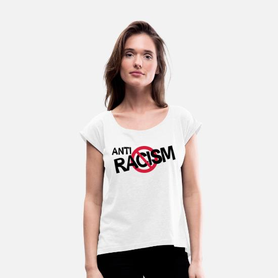 Racism T-Shirts - Anti Racism - Anti Rassismus Shirt - Women's Rolled Sleeve T-Shirt white