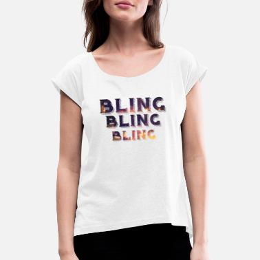 Bling Bling Bling Bling Bling - Women's Rolled Sleeve T-Shirt