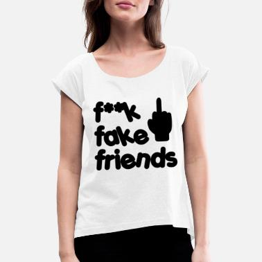 Fake F ** K fake friends gift idea - Women's Rolled Sleeve T-Shirt