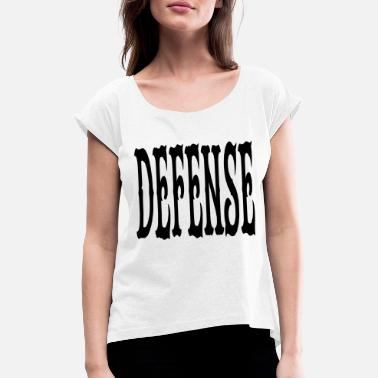 Defensive Defense - Women's Rolled Sleeve T-Shirt
