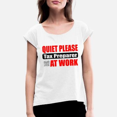 Taxe Man Quiet Please Tax Preparer at Work - Women's T-Shirt with rolled up sleeves