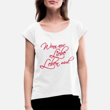 Out Of Love If it is out of love life. - Women's Rolled Sleeve T-Shirt