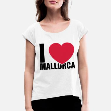 I Love Mallorca I love Mallorca - Women's Rolled Sleeve T-Shirt