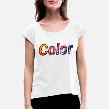 Colour colour - Women's Rolled Sleeve T-Shirt