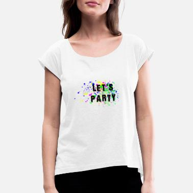 Lets Have A Party lets party - Women's Rolled Sleeve T-Shirt