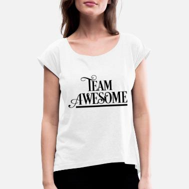 Team Awesome Team Awesome - Women's Rolled Sleeve T-Shirt