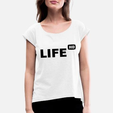 Hd Life in HD - Women's Rolled Sleeve T-Shirt