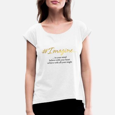 Change Imagine ..... in your mind ...... - Women's Rolled Sleeve T-Shirt