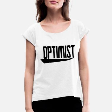 Optimist optimist - Women's Rolled Sleeve T-Shirt