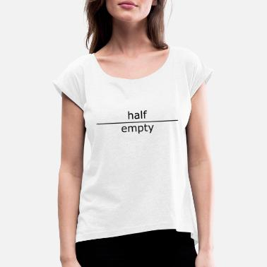 Luck half empty (for mugs and bags) - Women's Rolled Sleeve T-Shirt