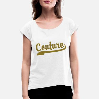 Couture couture - Women's Rolled Sleeve T-Shirt