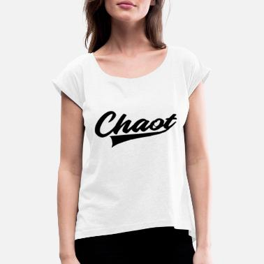 Chaot chaot chaos - Women's Rolled Sleeve T-Shirt