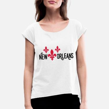 New Orleans new orleans - Women's Rolled Sleeve T-Shirt